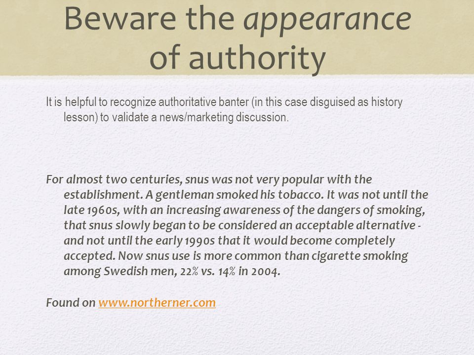 Beware the appearance of authority It is helpful to recognize authoritative banter (in this case disguised as history lesson) to validate a news/marketing discussion.
