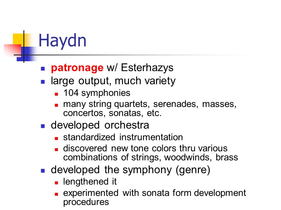 Haydn patronage w/ Esterhazys large output, much variety 104 symphonies many string quartets, serenades, masses, concertos, sonatas, etc.