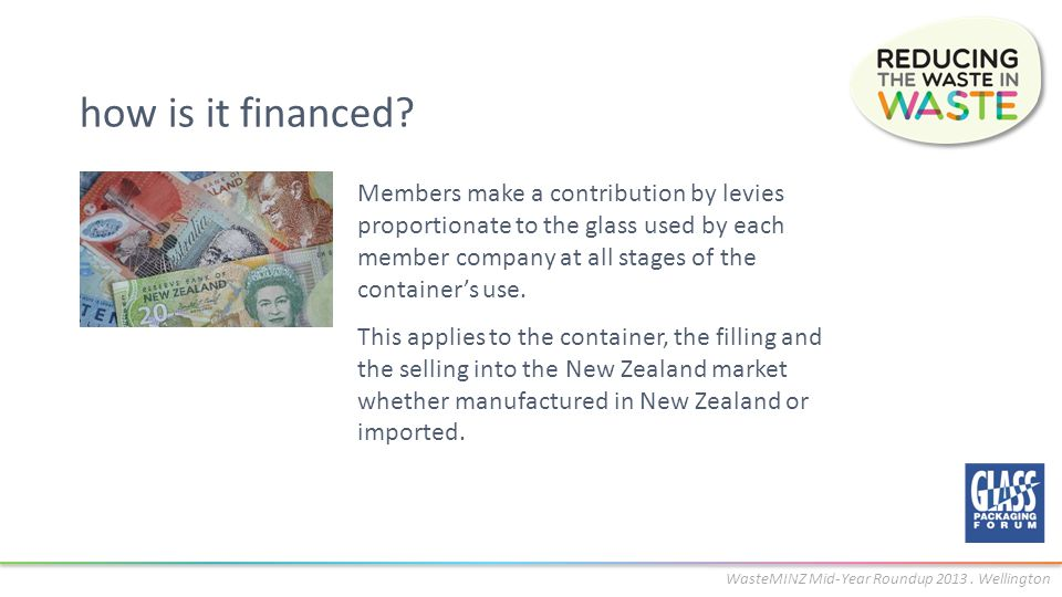 WasteMINZ Mid-Year Roundup 2013. Wellington how is it financed.