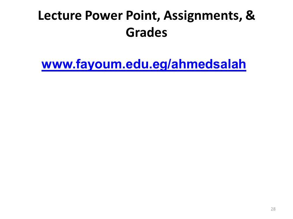 28 Lecture Power Point, Assignments, & Grades www.fayoum.edu.eg/ahmedsalah