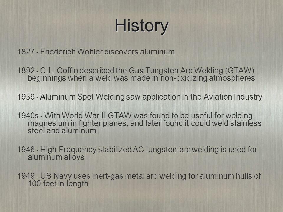 History 1827 - Friederich Wohler discovers aluminum 1892 - C.L.
