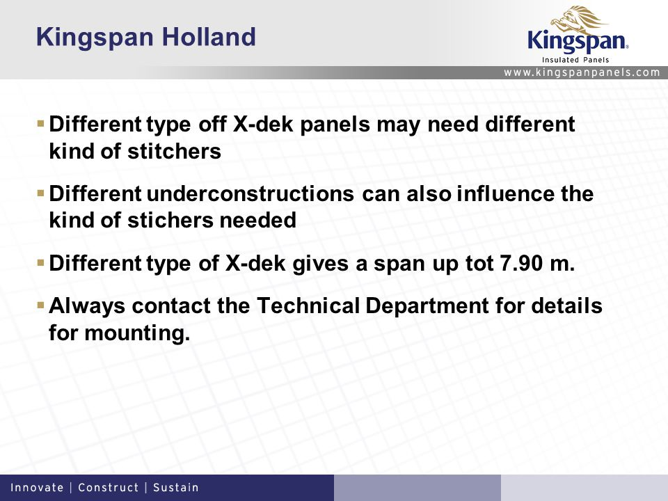 Kingspan Holland  Different type off X-dek panels may need different kind of stitchers  Different underconstructions can also influence the kind of