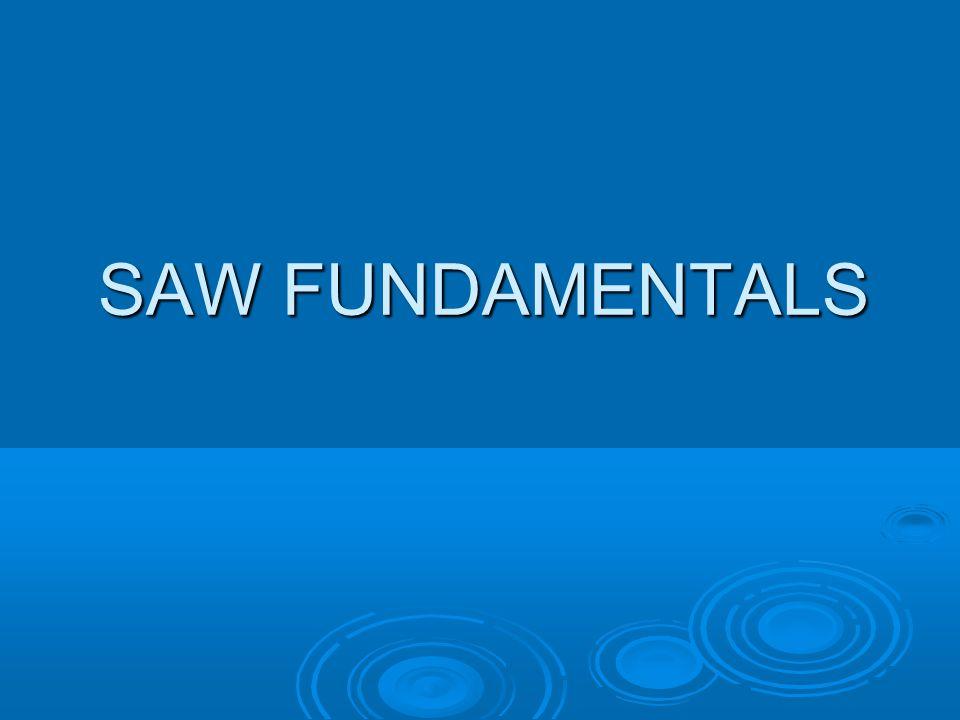SAW FUNDAMENTALS