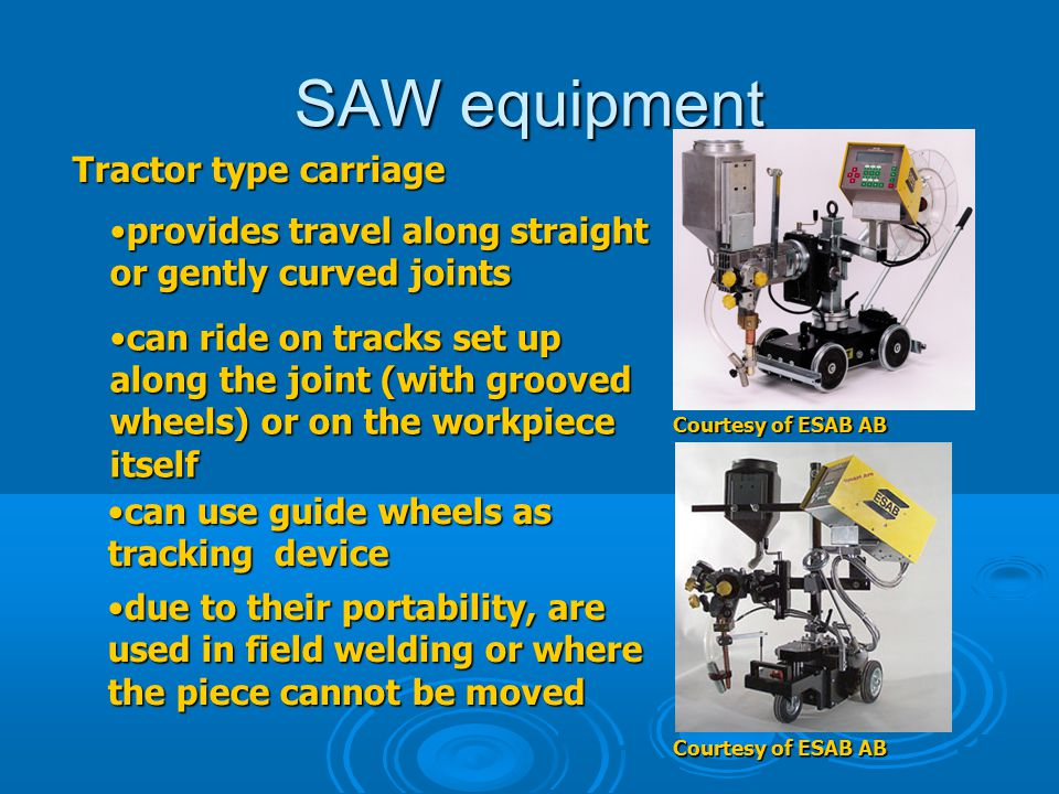 SAW equipment Tractor type carriage provides travel along straight or gently curved jointsprovides travel along straight or gently curved joints can r