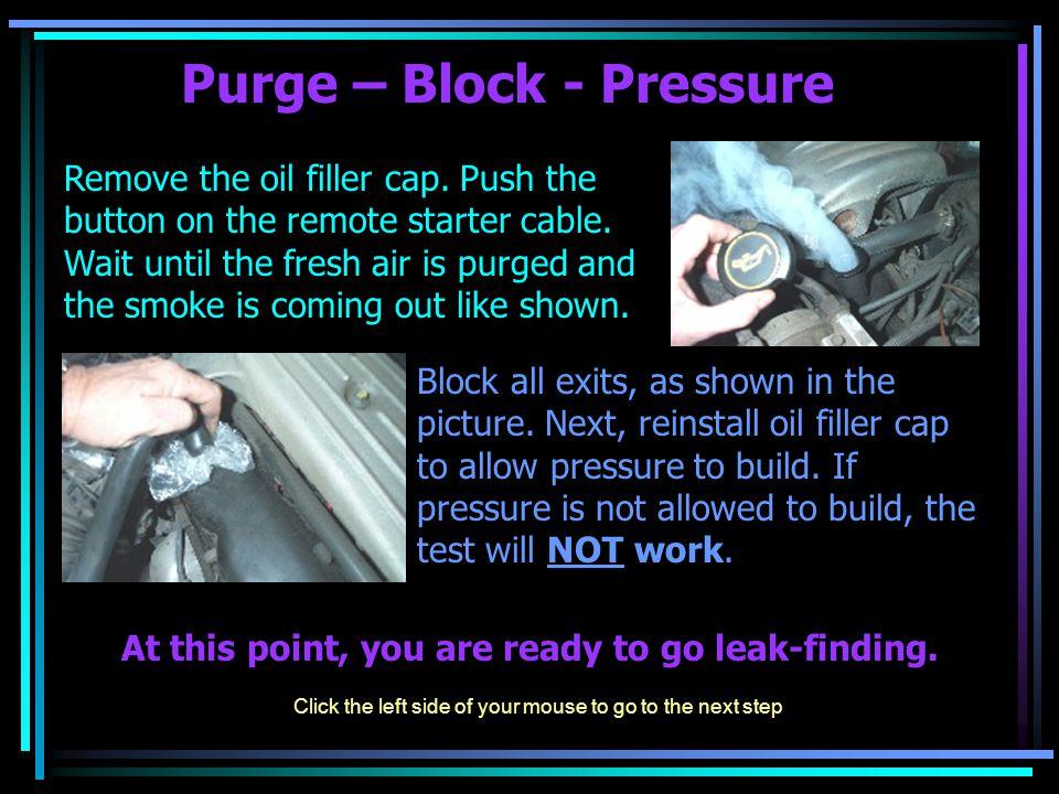 Purge – Block - Pressure Remove the oil filler cap.
