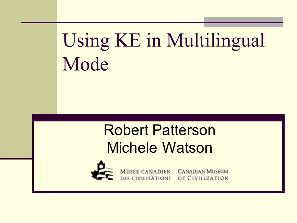 Using KE in Multilingual Mode Robert Patterson Michele Watson