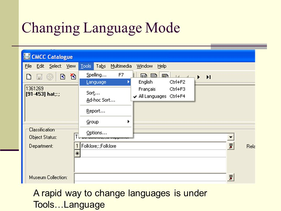 Changing Language Mode A rapid way to change languages is under Tools…Language