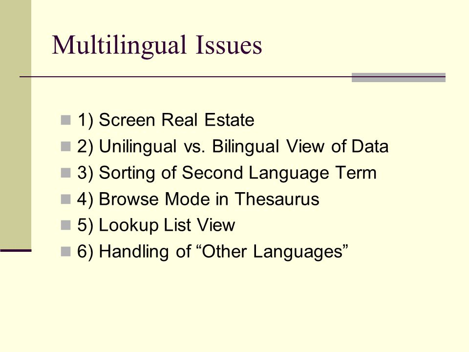Multilingual Issues 1) Screen Real Estate 2) Unilingual vs.