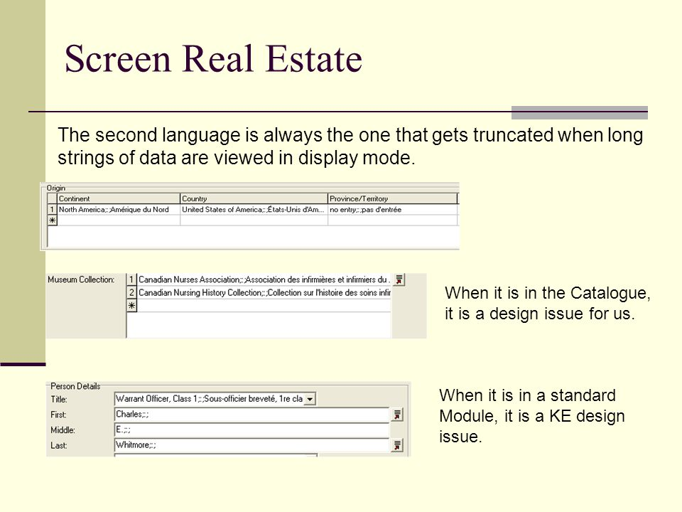 Screen Real Estate The second language is always the one that gets truncated when long strings of data are viewed in display mode.