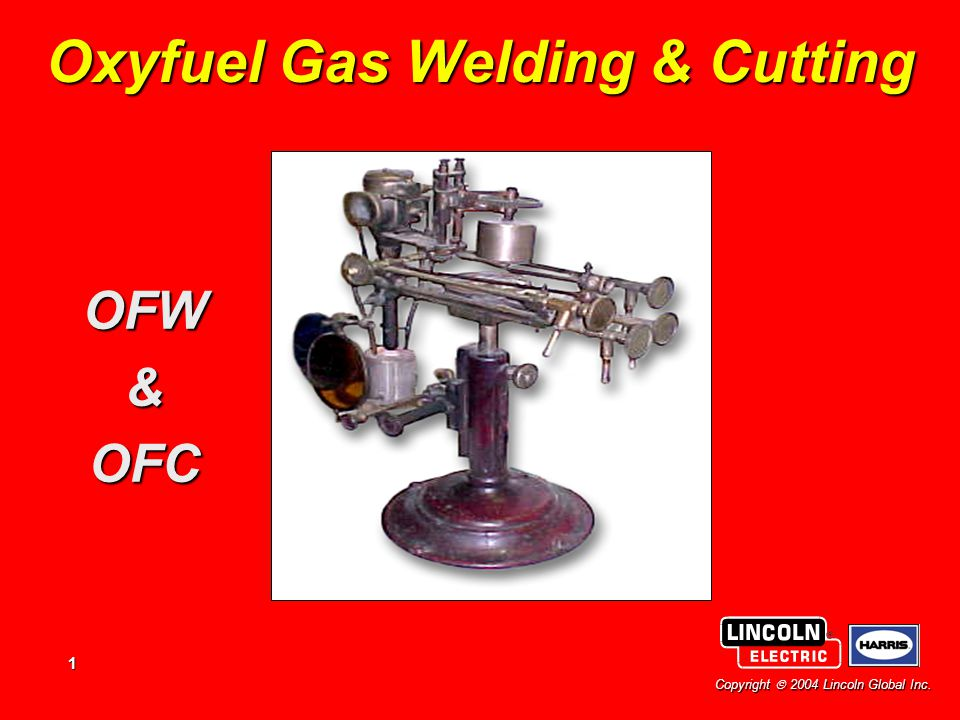 1 Copyright  2004 Lincoln Global Inc. Oxyfuel Gas Welding & Cutting OFW&OFC
