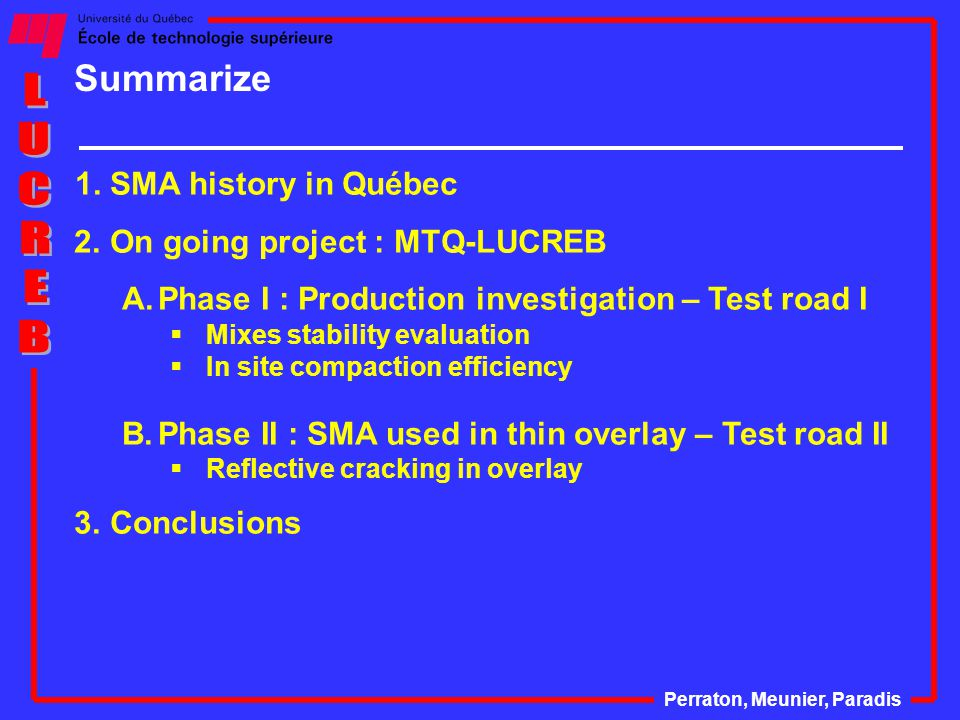 History of SMA in Québec Perraton, Meunier, Paradis  First try of SMA mix in Québec have been done in 1990… first application in the North America  MÉDIFLEX used in overlay  During 5 years many test roads were done … The last project was 18 km long.