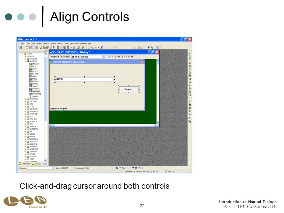 27 Introduction to Natural Dialogs © 2005 LEN C ONSULTING LLC Align Controls Click-and-drag cursor around both controls