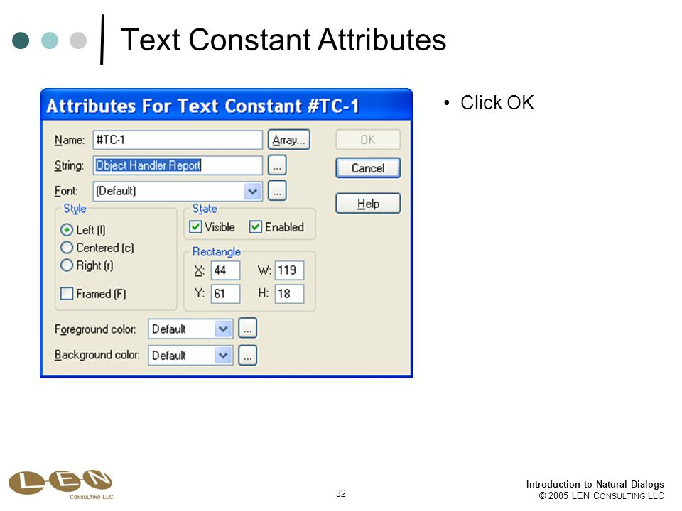 32 Introduction to Natural Dialogs © 2005 LEN C ONSULTING LLC Text Constant Attributes Click OK