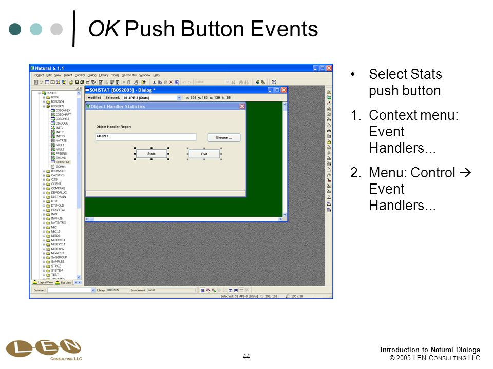 44 Introduction to Natural Dialogs © 2005 LEN C ONSULTING LLC Select Stats push button 1.Context menu: Event Handlers...