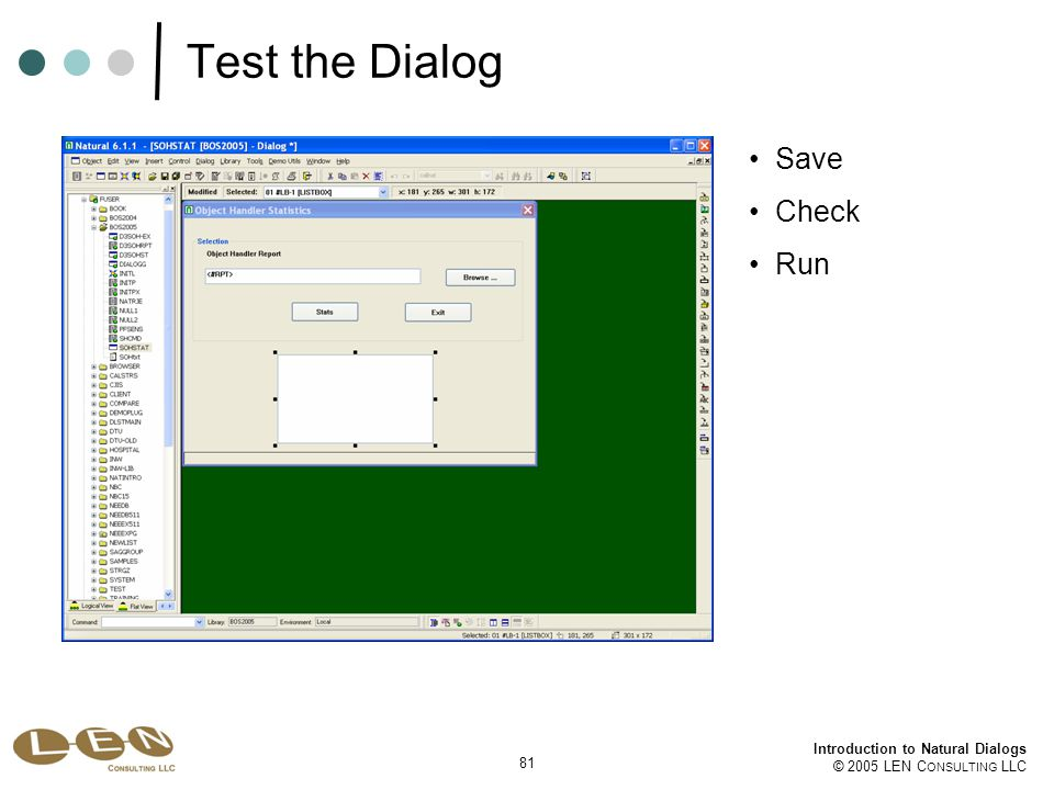 81 Introduction to Natural Dialogs © 2005 LEN C ONSULTING LLC Test the Dialog Save Check Run