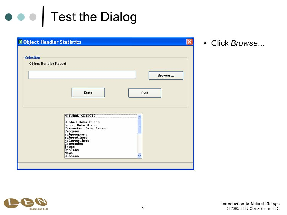 82 Introduction to Natural Dialogs © 2005 LEN C ONSULTING LLC Test the Dialog Click Browse...