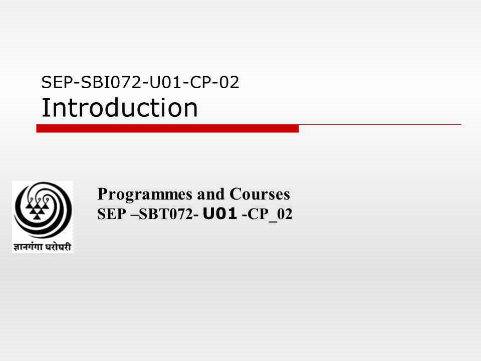 SEP-SBI072-U01-CP-02 Introduction Programmes and Courses SEP –SBT072- U01 -CP_02