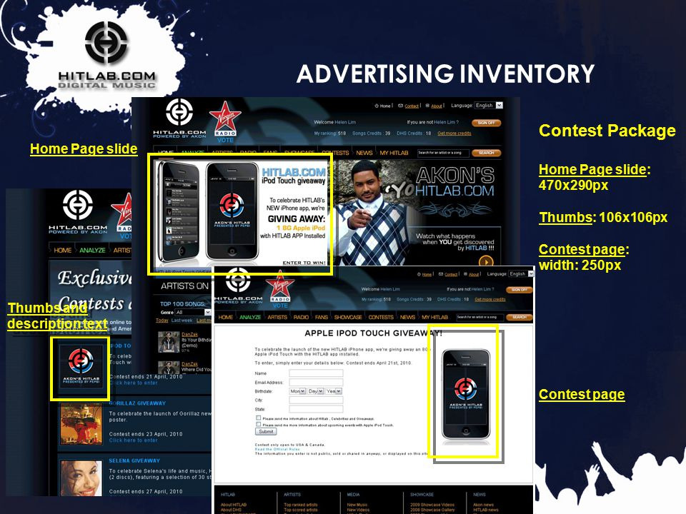 21 ADVERTISING INVENTORY Thumbs and description text Home Page slide Contest Package Home Page slide: 470x290px Thumbs: 106x106px Contest page: width: 250px Contest page