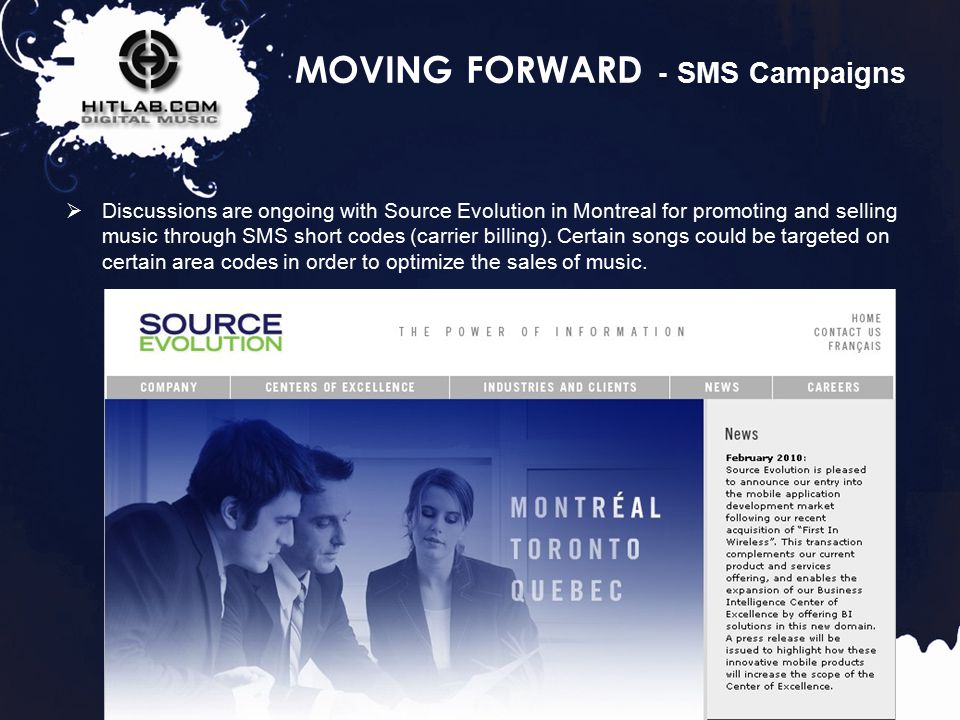 38 MOVING FORWARD - SMS Campaigns  Discussions are ongoing with Source Evolution in Montreal for promoting and selling music through SMS short codes (carrier billing).