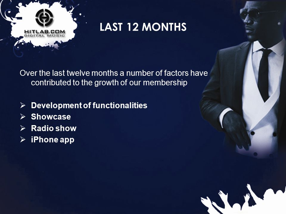 7 LAST 12 MONTHS - Development of functionalities  Development of functionalities such as: Multi genre DHS song testing, blogs, ranking system, and a social network inviter