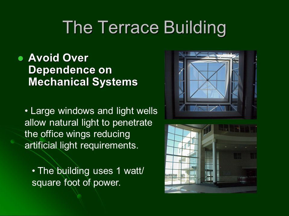 The Terrace Building Avoid Over Dependence on Mechanical Systems Avoid Over Dependence on Mechanical Systems Large windows and light wells allow natural light to penetrate the office wings reducing artificial light requirements.