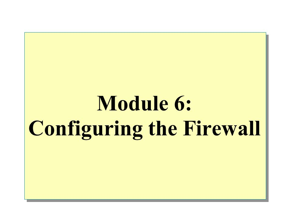 Module 6: Configuring the Firewall