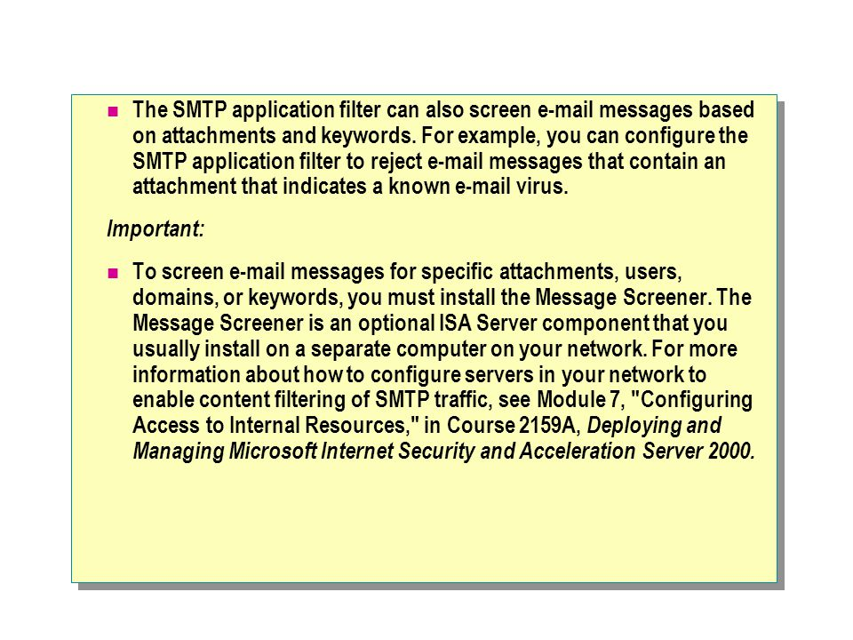 The SMTP application filter can also screen e-mail messages based on attachments and keywords.