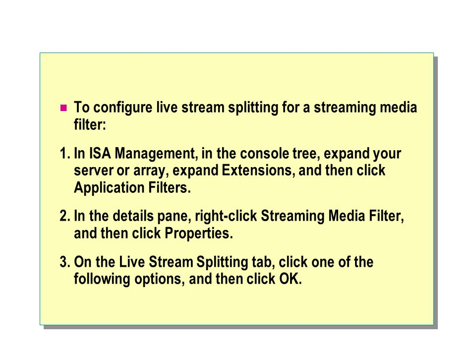 To configure live stream splitting for a streaming media filter: 1.