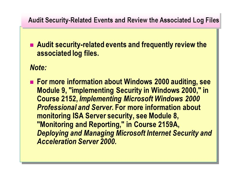 Audit security-related events and frequently review the associated log files.