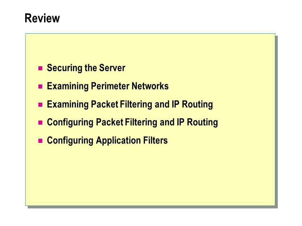 Review Securing the Server Examining Perimeter Networks Examining Packet Filtering and IP Routing Configuring Packet Filtering and IP Routing Configuring Application Filters