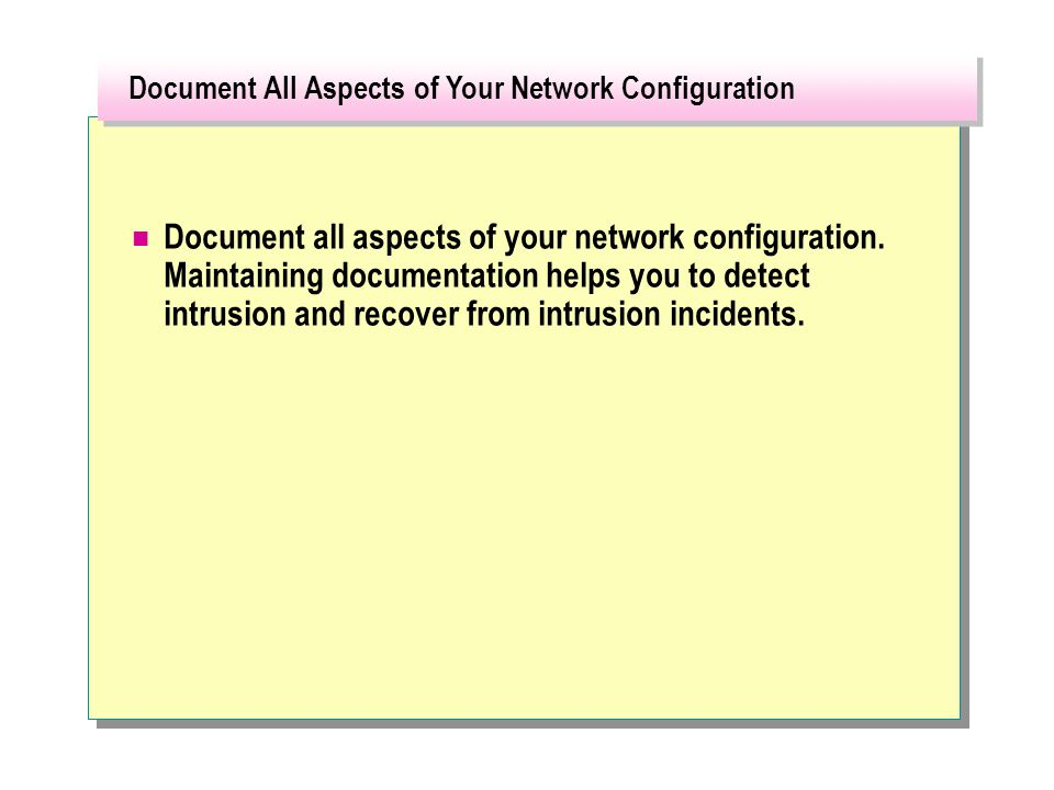 Document all aspects of your network configuration.