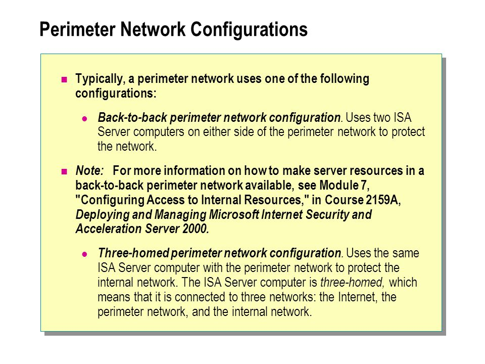 Perimeter Network Configurations Typically, a perimeter network uses one of the following configurations: Back-to-back perimeter network configuration.