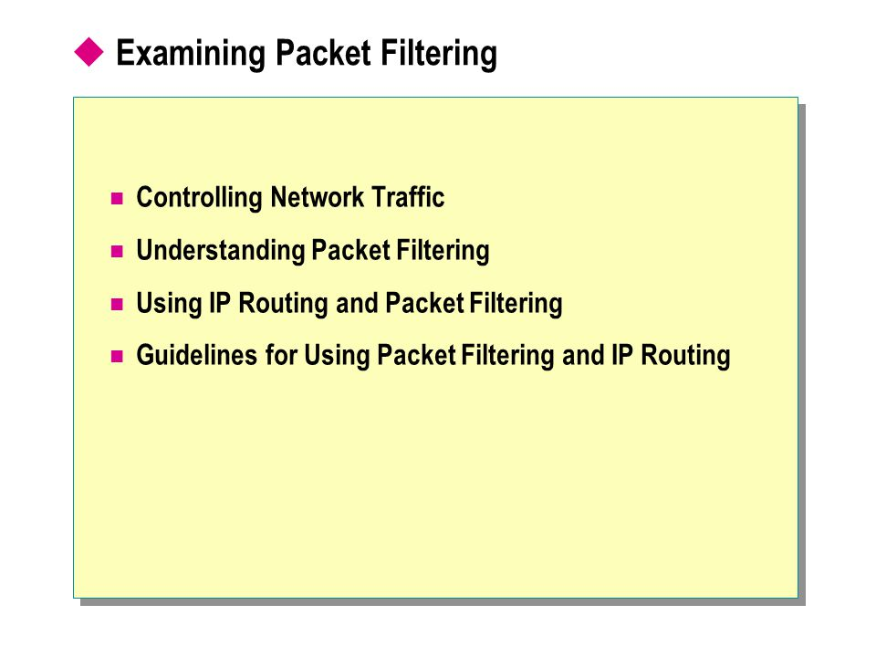  Examining Packet Filtering Controlling Network Traffic Understanding Packet Filtering Using IP Routing and Packet Filtering Guidelines for Using Packet Filtering and IP Routing