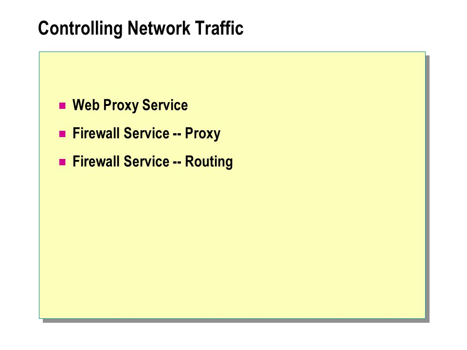Controlling Network Traffic Web Proxy Service Firewall Service -- Proxy Firewall Service -- Routing