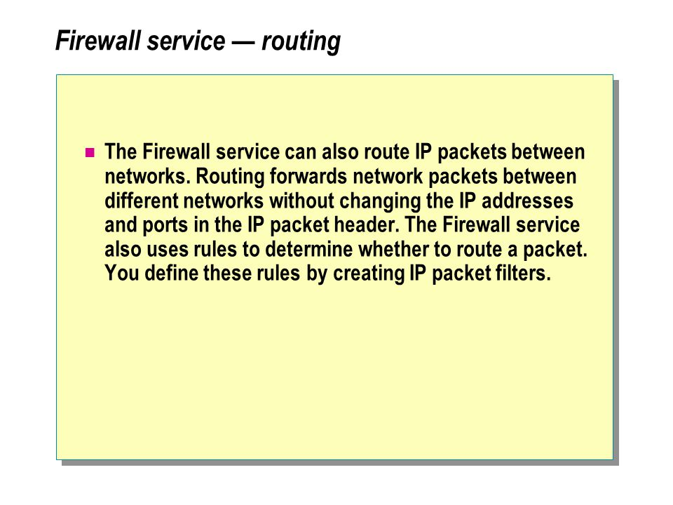 Firewall service — routing The Firewall service can also route IP packets between networks.