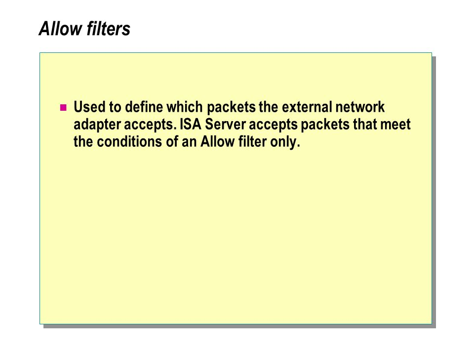 Allow filters Used to define which packets the external network adapter accepts.