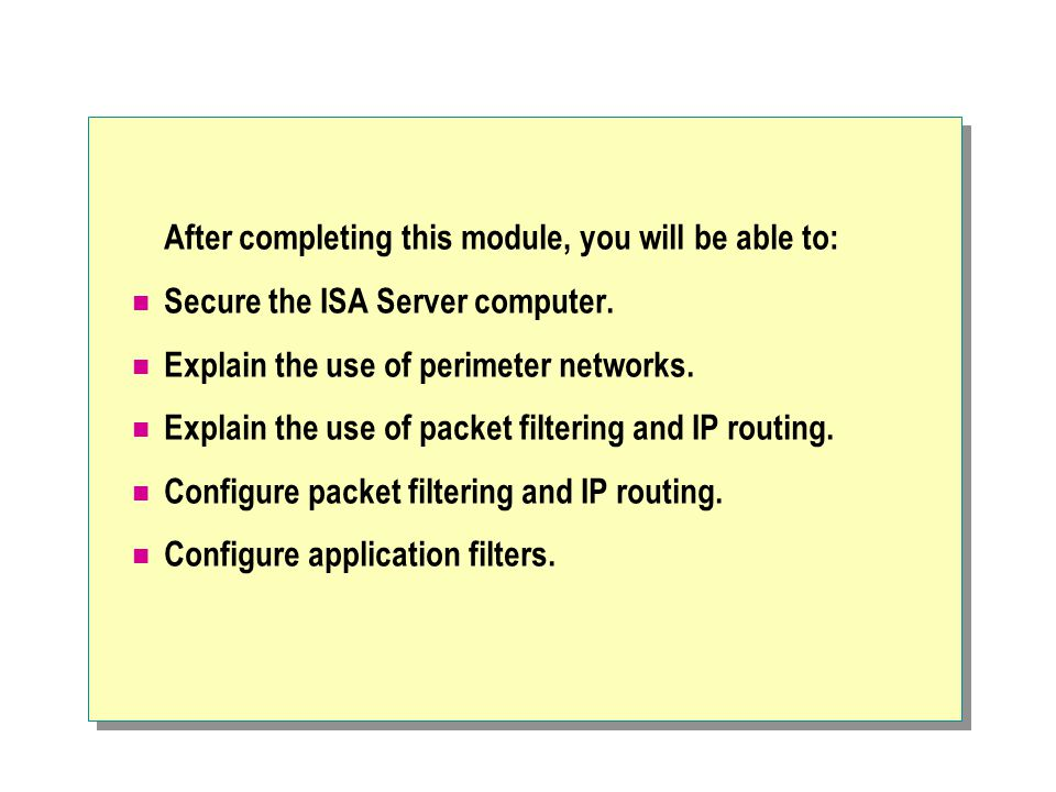 After completing this module, you will be able to: Secure the ISA Server computer.