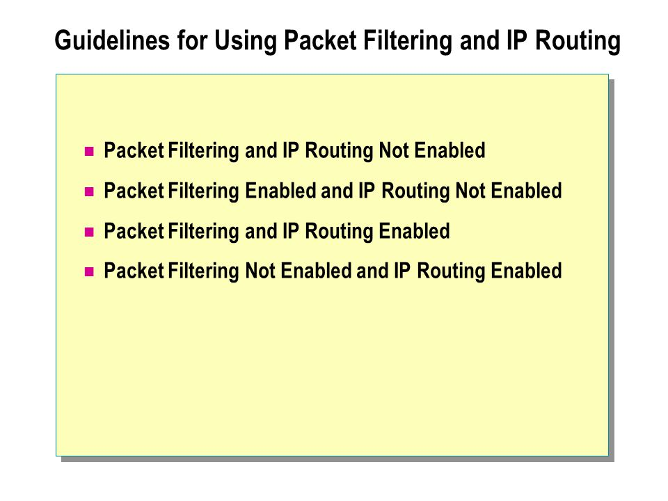 Guidelines for Using Packet Filtering and IP Routing Packet Filtering and IP Routing Not Enabled Packet Filtering Enabled and IP Routing Not Enabled Packet Filtering and IP Routing Enabled Packet Filtering Not Enabled and IP Routing Enabled