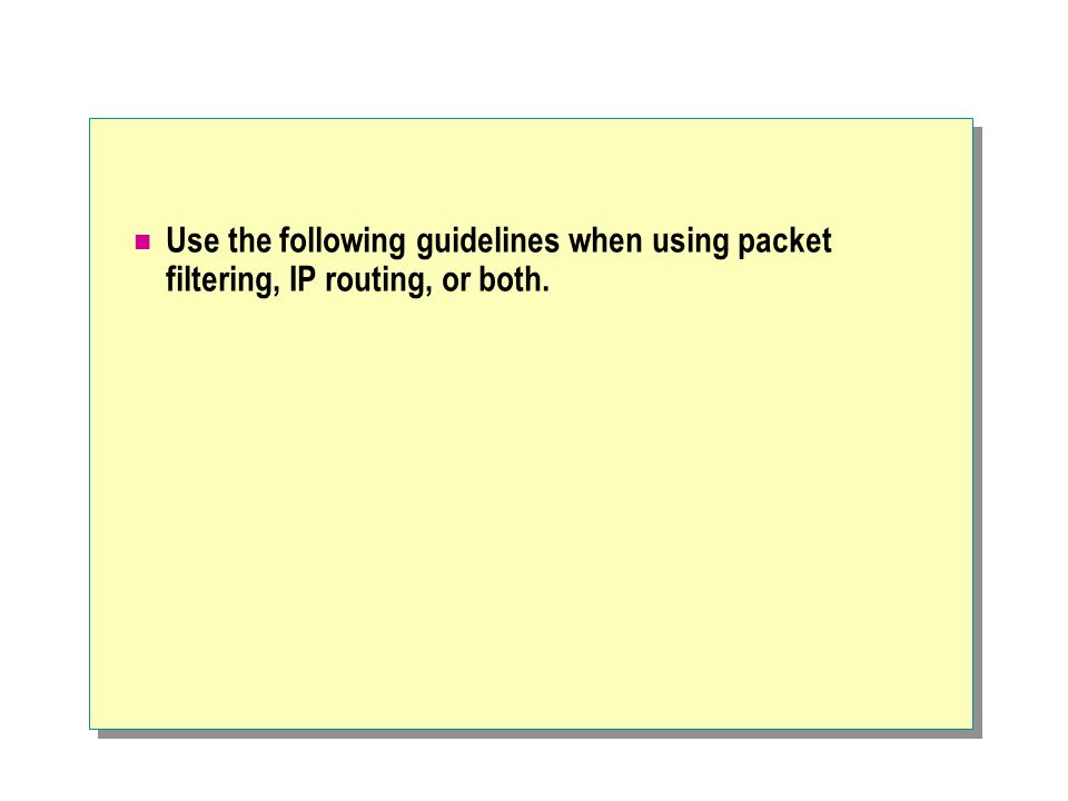 Use the following guidelines when using packet filtering, IP routing, or both.