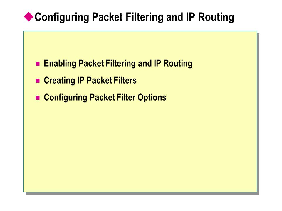  Configuring Packet Filtering and IP Routing Enabling Packet Filtering and IP Routing Creating IP Packet Filters Configuring Packet Filter Options
