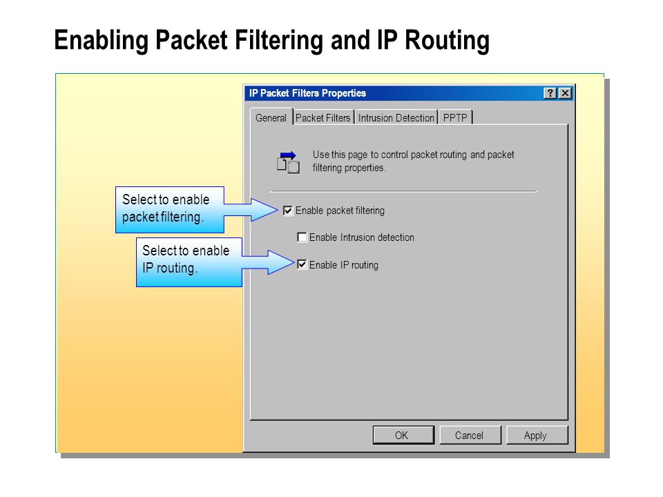Enabling Packet Filtering and IP Routing IP Packet Filters Properties General OKCancel Use this page to control packet routing and packet filtering properties.