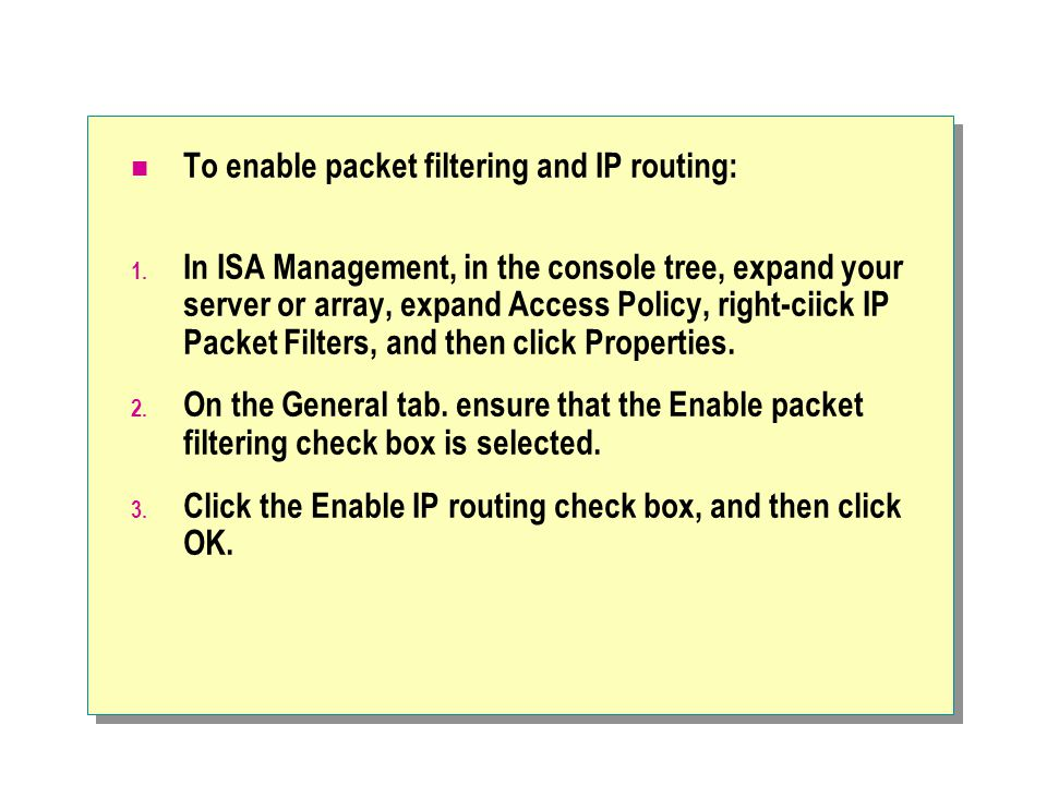 To enable packet filtering and IP routing: 1.