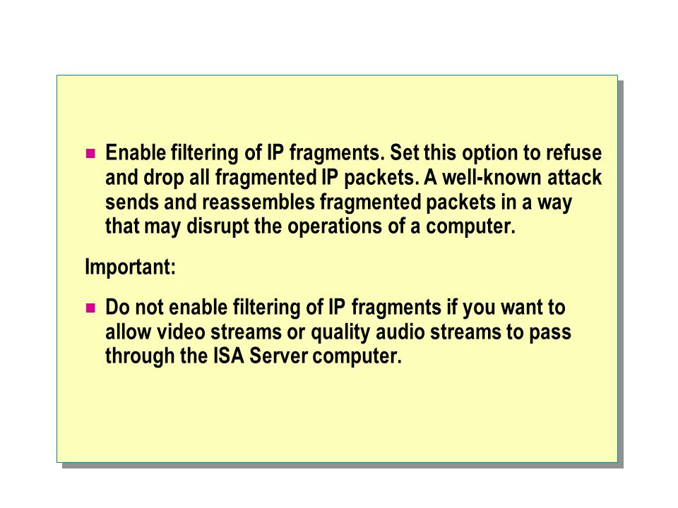 Enable filtering of IP fragments. Set this option to refuse and drop all fragmented IP packets.