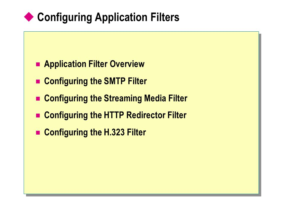  Configuring Application Filters Application Filter Overview Configuring the SMTP Filter Configuring the Streaming Media Filter Configuring the HTTP Redirector Filter Configuring the H.323 Filter