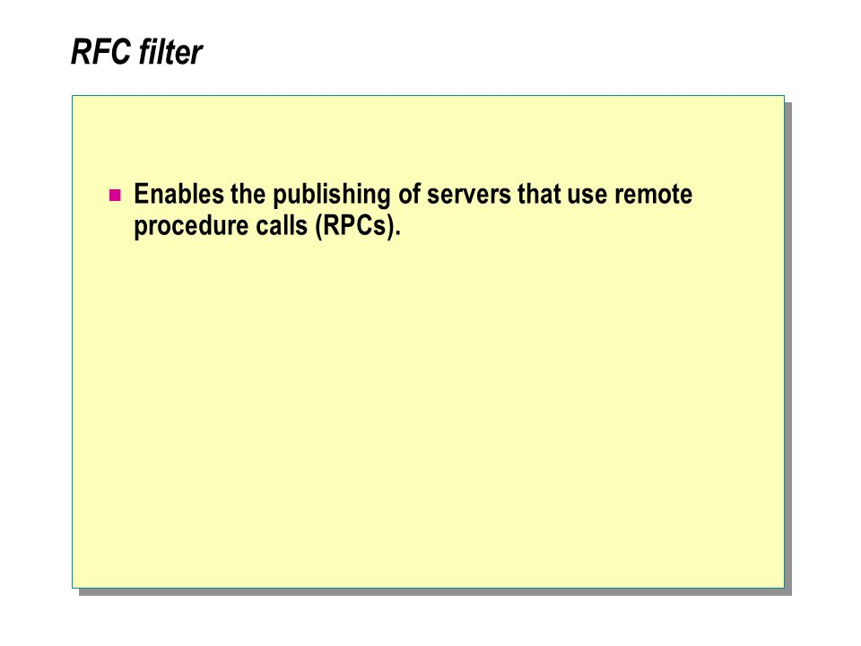 RFC filter Enables the publishing of servers that use remote procedure calls (RPCs).