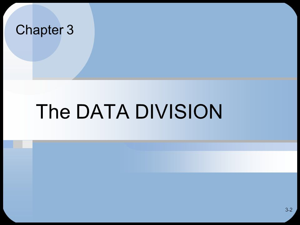 3-13 DATA DIVISION Defines, describes storage for all data Two main sections –FILE SECTION Defines all input and output files, records, fields Required for any program that uses files, typically batch programs –WORKING-STORAGE SECTION Defines constants, end-of-file indicators and work areas Defines fields not part of input or output files
