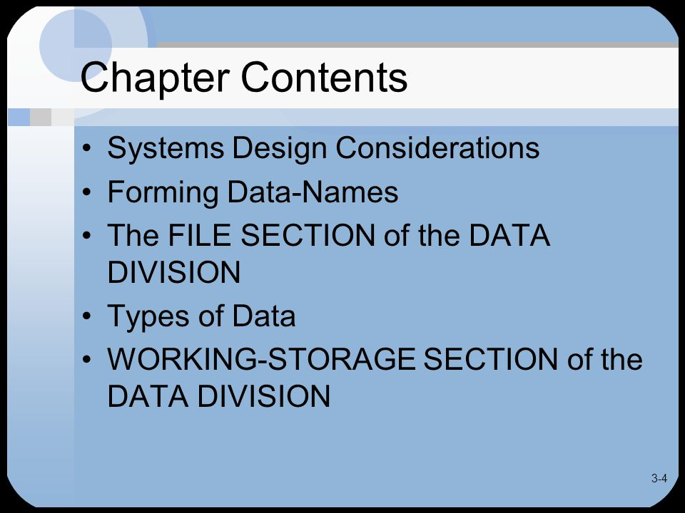 3-55 Chapter Summary FILE SECTION includes FD entry for each file used by program Record names coded at 01 level Field names coded at 02-49 level Fields must be defined in order they appear in record