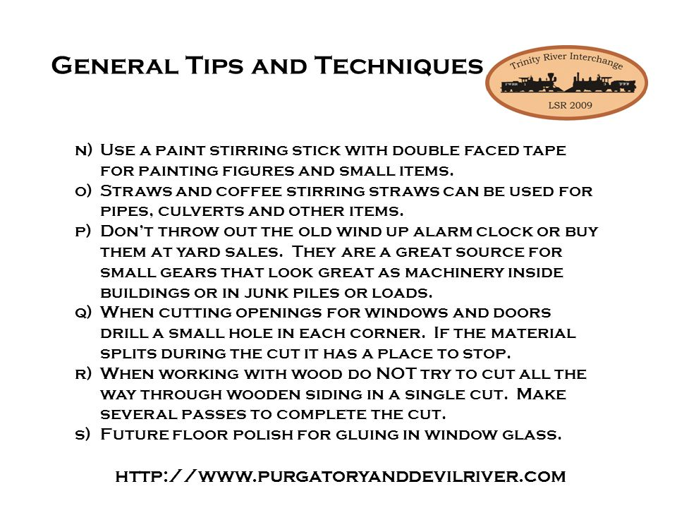 http://www.purgatoryanddevilriver.com General Tips and Techniques n)Use a paint stirring stick with double faced tape for painting figures and small items.