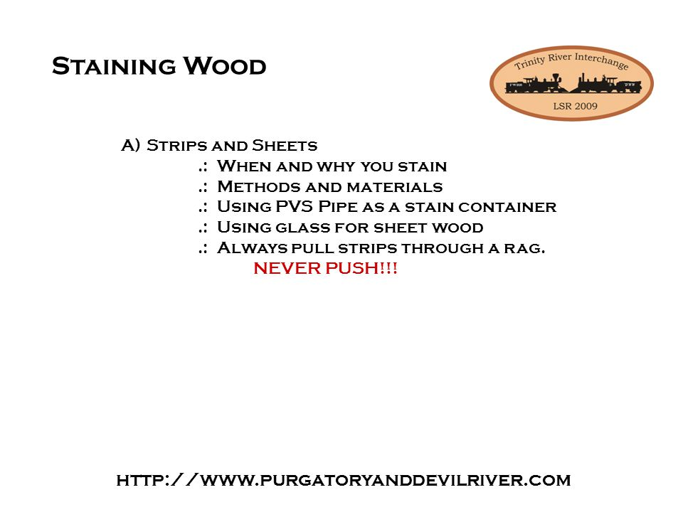 http://www.purgatoryanddevilriver.com Staining Wood A)Strips and Sheets.: When and why you stain.: Methods and materials.: Using PVS Pipe as a stain container.: Using glass for sheet wood.: Always pull strips through a rag.
