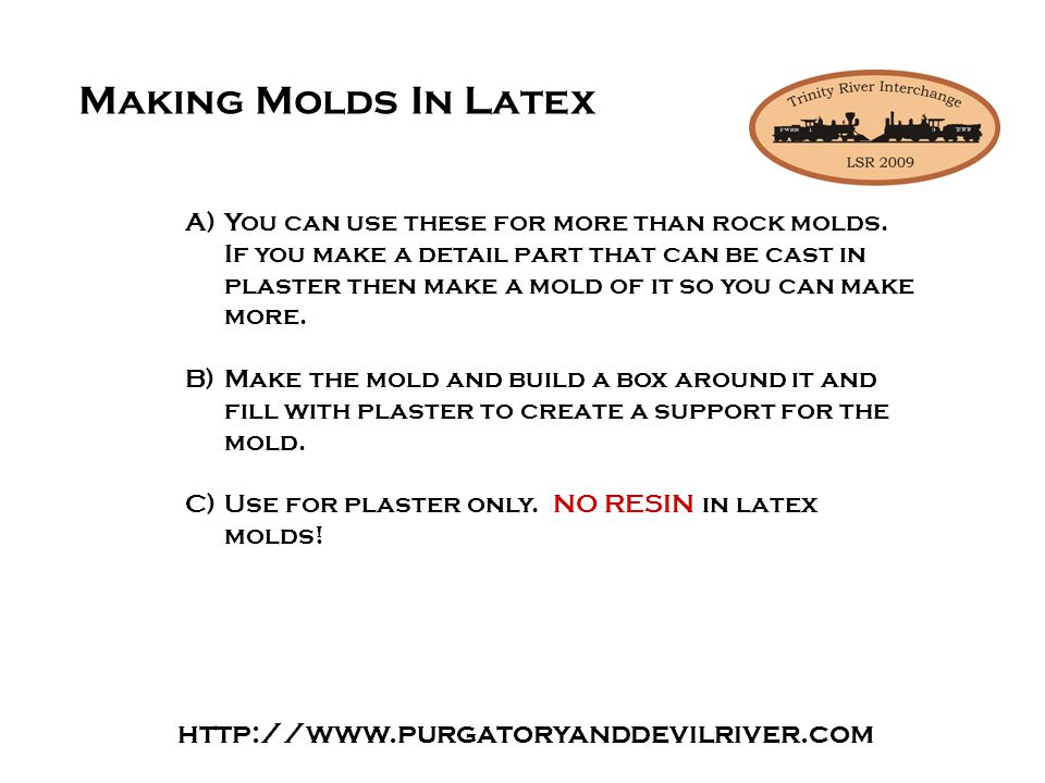 Making Molds In RTV A)There are multiple types of RTV Rubber including those for resin and some for low temp metals.